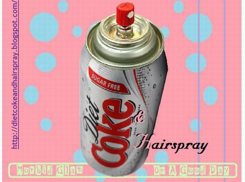 Diet Coke and Hair-Spray