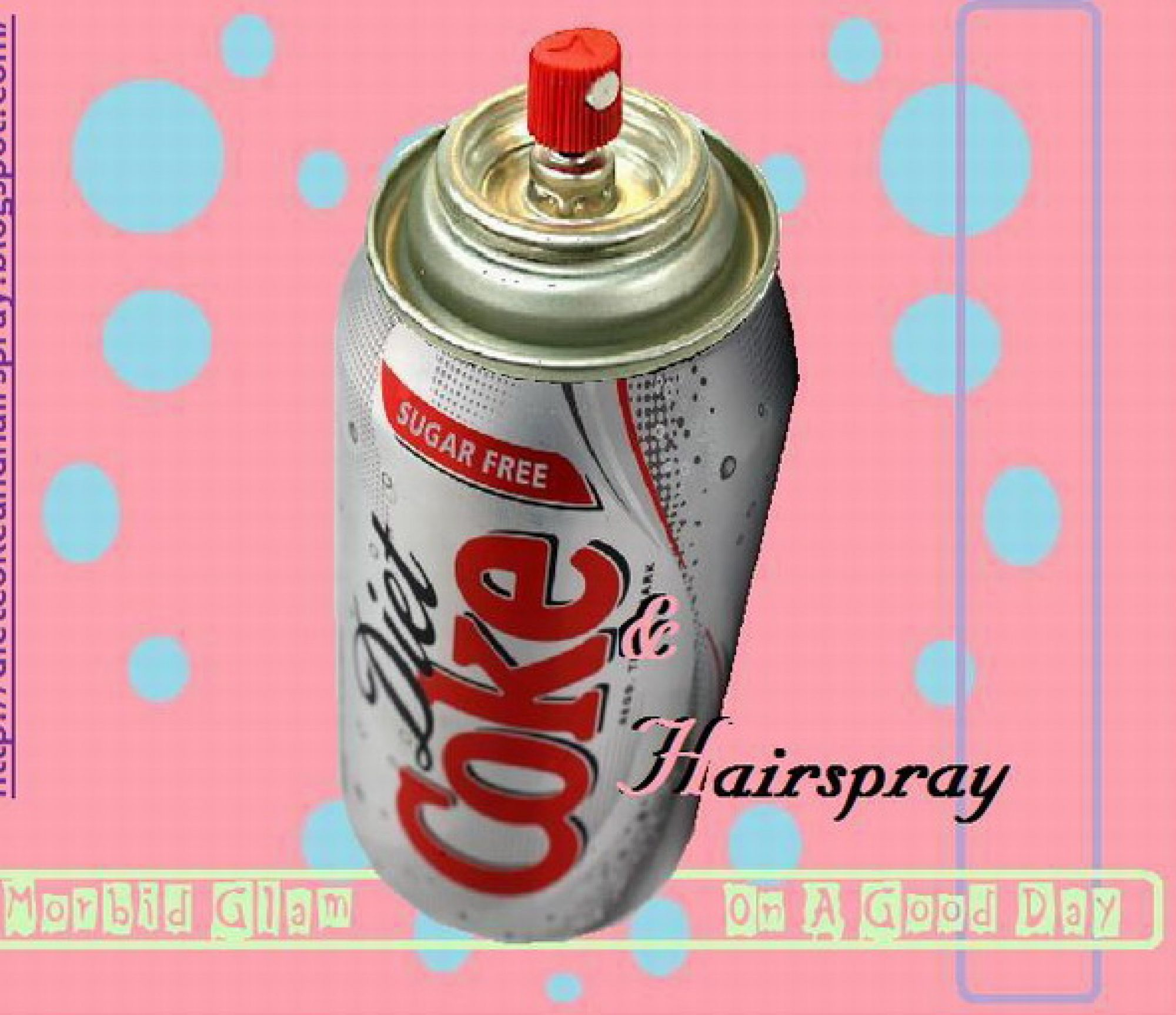 Diet Coke and Hair-Spray